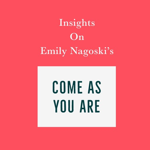 Insights on Emily Nagoski's Come As You Are, Swift Reads