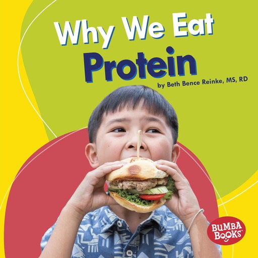 Why We Eat Protein, M.S, R.D, Beth Bence Reinke