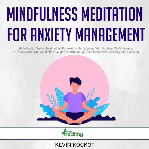 Mindfulness Meditation For Anxiety Management, Kevin Kockot