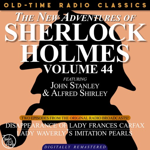 THE NEW ADVENTURES OF SHERLOCK HOLMES, VOLUME 44; EPISODE 1: THE DISAPPEARANCE OF LADY FRANCES CARFAX EPISODE 2: LADY WEATHERLY'S IMITATION PEARLS, Arthur Conan Doyle, Bruce Taylor, Dennis Green, Anthony Bouche