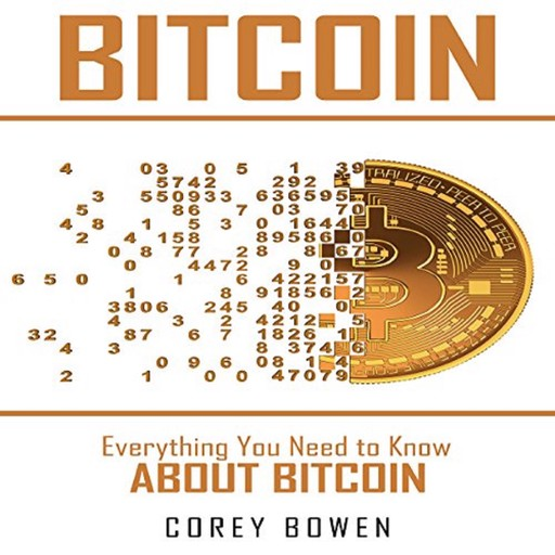 Bitcoin: Everything You Need to Know About Bitcoin, Corey Bowen