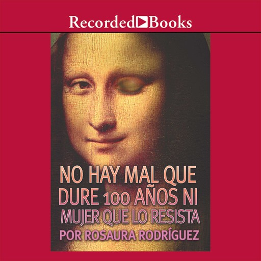 No hay mal que dure 100 anos ni mujer que lo resista (There is no Evil That Lasts 100 Years or Woman Who Resists It), Rosaura Rodriguez