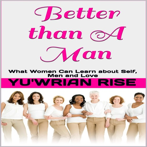 Better than A Man: What Women Can Learn about Self, Men and Love, Yu'wrian Rise