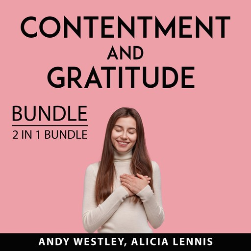 Contentment and Gratitude Bundle, 2 IN 1 Bundle: Self-Sufficient Living and Feeling Good, Andy Westley, and Alicia Lennis