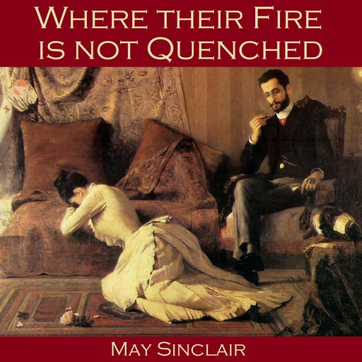 Where their Fire is not Quenched, May Sinclair