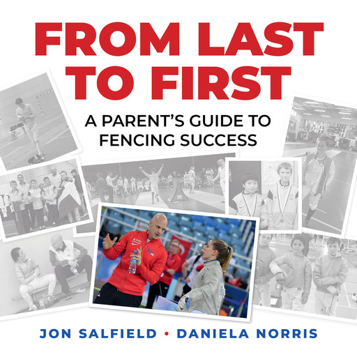 From Last to First: A Parent's Guide to Fencing Success, Daniela I. Norris, Jon Salfield