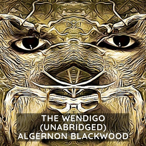 The Wendigo (Unabridged), Algernon Blackwood