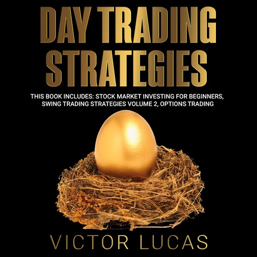 Day Trading Strategies: This book Includes: Stock Market Investing for Beginners, Swing Trading Strategies Volume 2, Options Trading, Victor Lucas