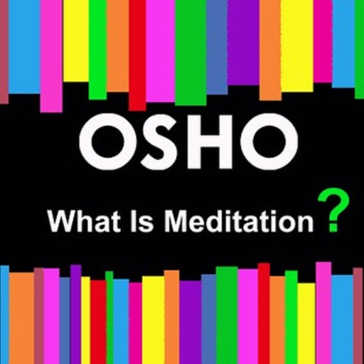 What Is Meditation?, Osho