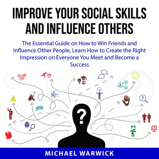 Improve Your Social Skills and Influence Others, Michael Warwick