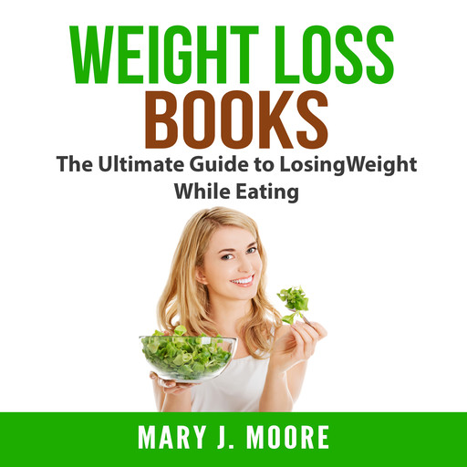 Weight Loss Books: The Ultimate Guide to Losing Weight While Eating, Mary Moore