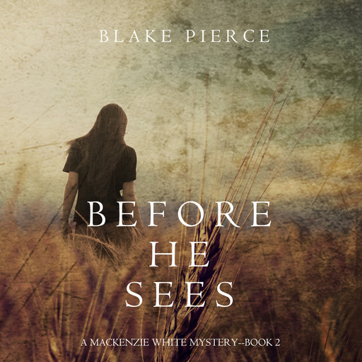 Before he Sees (A Mackenzie White Mystery. Book 2), Blake Pierce