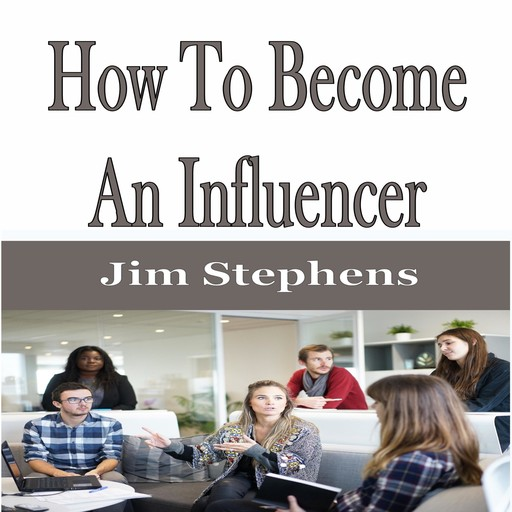 How To Become An Influencer, Jim Stephens