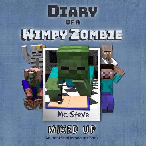 Diary of a Minecraft Wimpy Zombie Book 5: Mixed Up (An Unofficial Minecraft Diary Book), MC Steve
