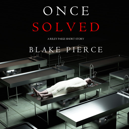 Once Solved (A Riley Paige short story), Blake Pierce