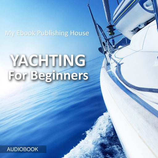Yachting For Beginners, My Ebook Publishing House