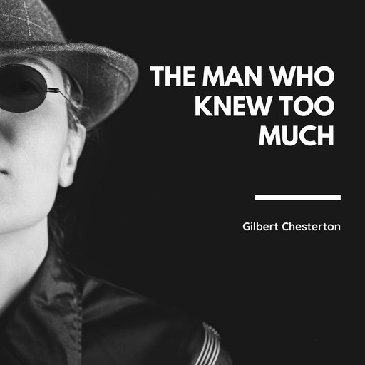 The Man Who Knew Too Much, G.K.Chesterton