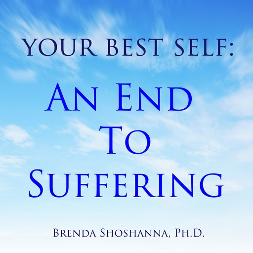 Your Best Self: An End to Suffering, Brenda Shoshanna