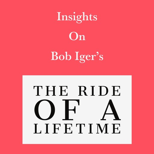 Insights on Bob Iger's The Ride of a Lifetime, Swift Reads