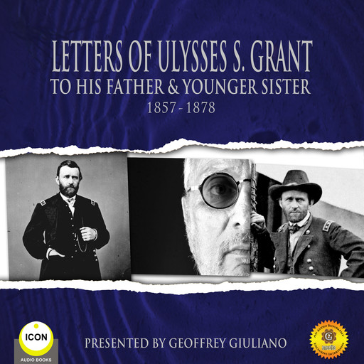 Letters of Ulysses S. Grant to His Father and His Younger Sister, 1857-1878, Ulysses S.Grant
