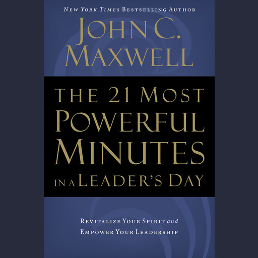 The 21 Most Powerful Minutes in a Leader's Day, Maxwell John