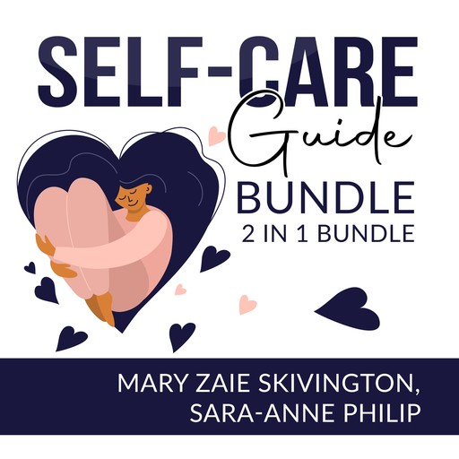 Self-Care Guide Bundle: 2 in 1, Self Care Solutions and Intuitive Self Care, Mary Zaie Skivington, Sara-Anne Philip