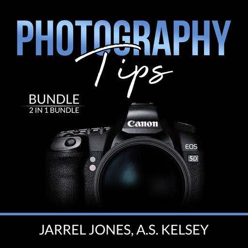 Photography Tips Bundle: 2 in 1 Bundle, In Camera and Beginner's Photography Guide, Jarrel Jones, and A.S. Kelsey