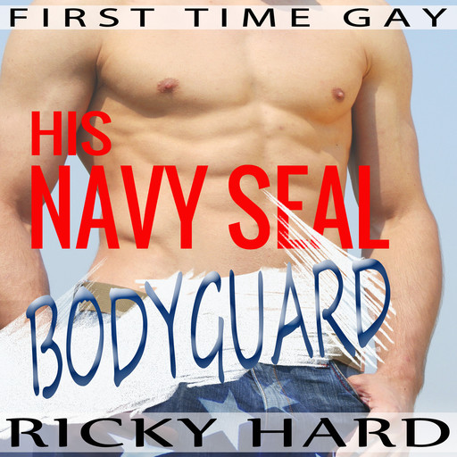 First Time Gay - His Navy Seal Bodyguard: Gay MM Erotica, Ricky Hard