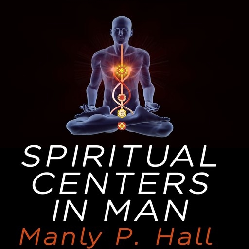 Spiritual Centers in Man, Manly P.Hall