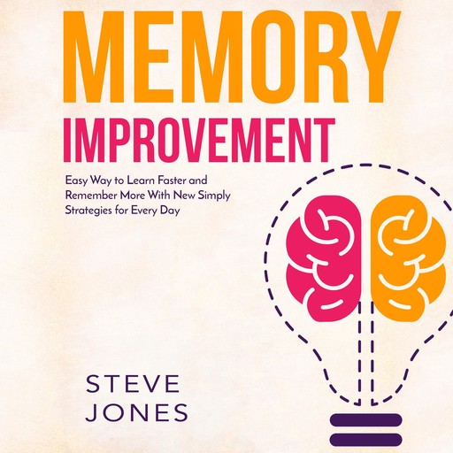 Memory Improvement: Easy Way to Learn Faster and Remember More with New Simply Strategies for Every Day, Steve Jones
