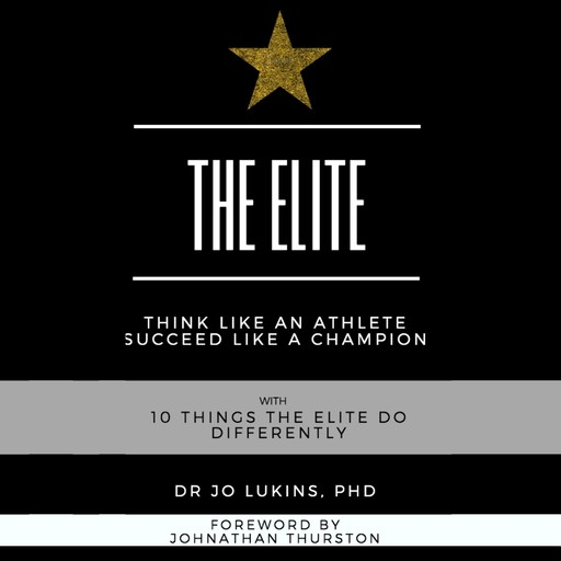 The Elite - think like an athlete succeed like a champion with 10 things the elite do differently, Jo Lukins