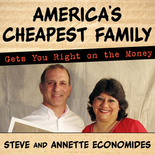 America's Cheapest Family Gets You Right on the Money, Annette Economides, Steve Economides