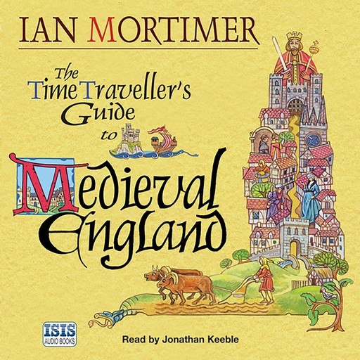 The Time Traveller's Guide to Medieval England, Ian Mortimer