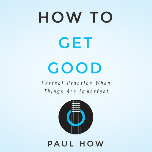 How to get good: Perfect practice when things are imperfect, Paul How