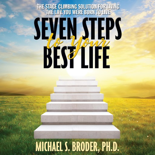 Seven Steps to Your Best Life, Michael S. Broder