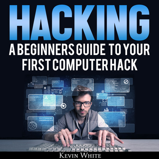 Hacking: A Beginners Guide To Your First Computer Hack; Learn To Crack A Wireless Network, Basic Security Penetration Made Easy and Step By Step Kali Linux, Kevin White