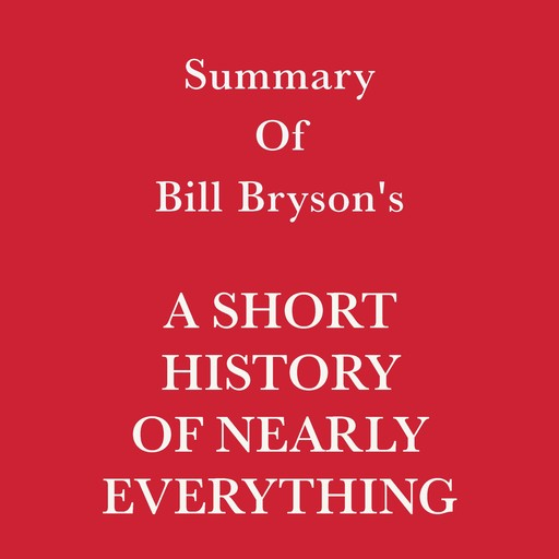 Summary of Bill Bryson's A Short History of Nearly Everything, Swift Reads