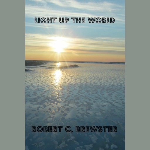 LIGHT UP THE WORLD, Robert C. Brewster