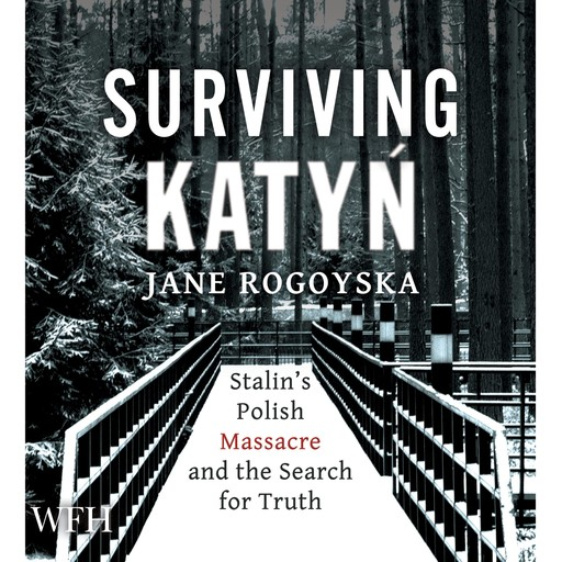 Surviving Katyń, Jane Rogoyska