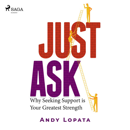 Just Ask: Why Seeking Support is Your Greatest Strength, Andy Lopata