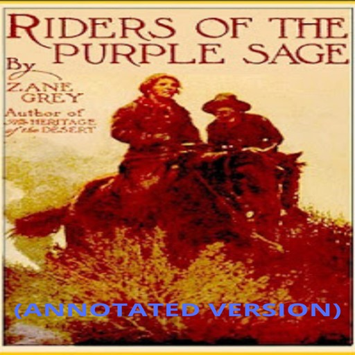 Riders of the Purple Sage (Annotated), Zane Grey