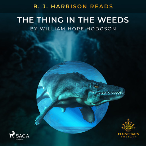 B. J. Harrison Reads The Thing in the Weeds, William Hope Hodgson