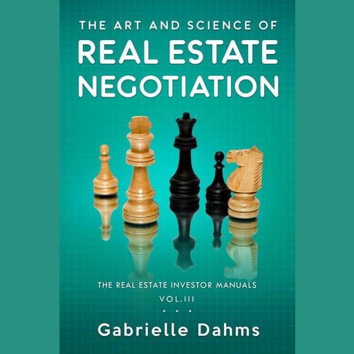 The Art and Science of Real Estate Negotiation, Gabrielle Dahms