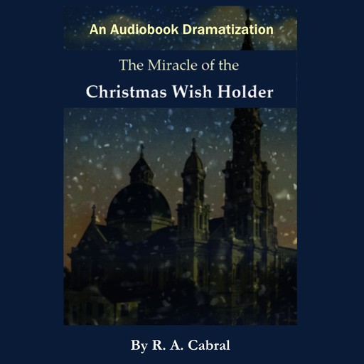 The Miracle of the Christmas WIsh Holder, Rick Cabral, R.A. Cabral
