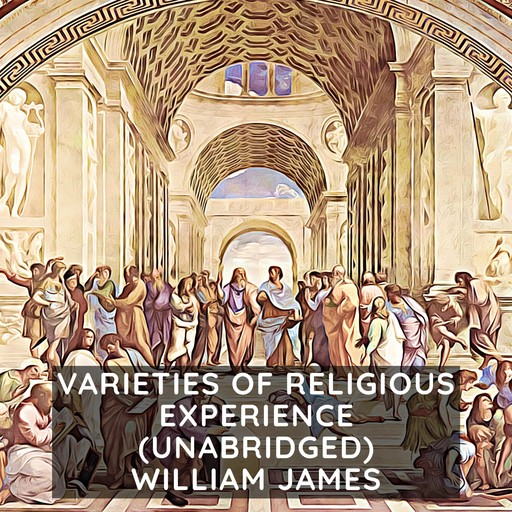 Varieties of Religious Experience (Unabridged), William James