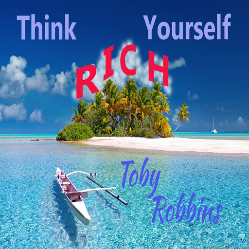 Think Yourself Rich, Toby Robbins