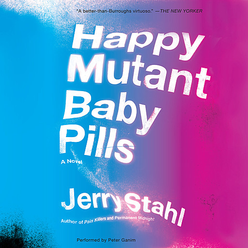 Happy Mutant Baby Pills, Jerry Stahl