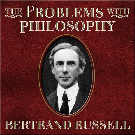 The Problems With Philosophy, Bertrand Russell