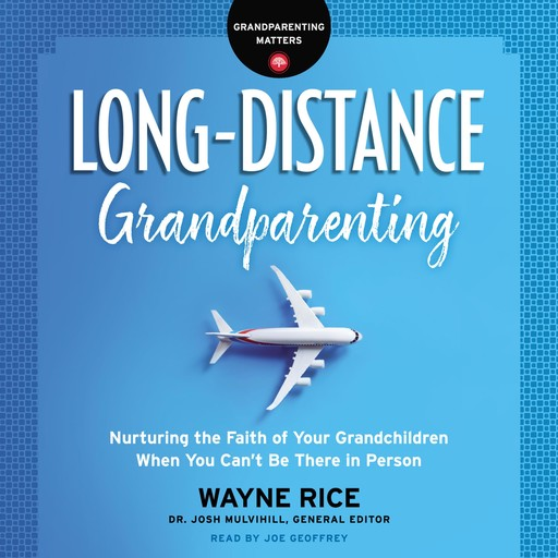 Long-Distance Grandparenting, Wayne Rice, Josh Mulvihill