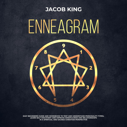 Enneagram: Easy Beginners Guide and Workbook to Test and Understand Personality Types, Learn Self-Discovery and Improve Mindfulness and Relationships in a Spiritual and Sacred Christian Perspective, Jacob King